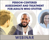 Person-Centered Assessment and Treatment for Adults Who Stutter (On Demand Webinar)
