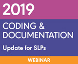 2019 Coding and Documentation Update for SLPs (On Demand Webinar)
