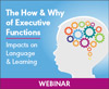 The How and Why of Executive Functions: Impacts on Language and Learning (On Demand Webinar)
