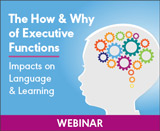 The How and Why of Executive Functions: Impacts on Language and Learning (Live Webinar)