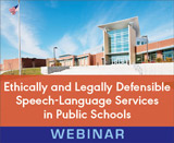 Ethically and Legally Defensible Speech-Language Services in Public Schools (On Demand Webinar)
