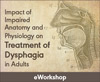 Impact of Impaired Anatomy and Physiology on Treatment of Dysphagia in Adults