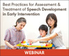 Best Practices for Assessment & Treatment of Speech Development in Early Intervention (Live Webinar)