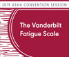 The Vanderbilt Fatigue Scale: Subjective Fatigue in Pediatric Hearing Loss & in Additional Disabilities