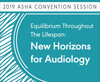 Equilibrium Throughout the Life Span: New Horizons for Audiology