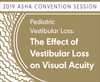Pediatric Vestibular Loss: The Effect of Vestibular Loss on Visual Acuity