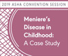 Meniere's Disease in Childhood: A Case Study