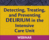 Detecting, Treating, and Preventing Delirium in the Intensive Care Unit