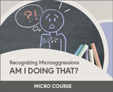 Recognizing Microaggressions: Am I Doing That?