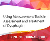 Using Measurement Tools in Assessment and Treatment of Dysphagia