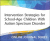 Intervention Strategies for School-Age Children With Autism Spectrum Disorder