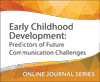 Early Childhood Development: Predictors of Future Communication Challenges