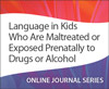 Language in Kids Who Are Maltreated or Exposed Prenatally to Drugs or Alcohol