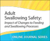 Adult Swallowing Safety: Impact of Changes to Feeding and Swallowing Processes