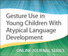 Gesture Use in Young Children With Atypical Language Development