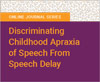 Discriminating Childhood Apraxia of Speech From Speech Delay