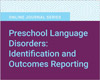 Preschool Language Disorders: Identification and Outcomes Reporting