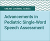 Advancements in Pediatric Single-Word Speech Assessment