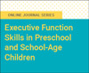 Executive Function Skills in Preschool and School-Age Children