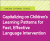 Capitalizing on Children's Learning Patterns for Fast, Effective Language Intervention