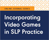 Incorporating Video Games in SLP Practice