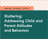 Stuttering: Addressing Child and Parent Attitudes and Behaviors
