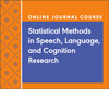 Statistical Methods in Speech, Language, and Cognition Research