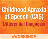 Childhood Apraxia of Speech (CAS): Differential Diagnosis