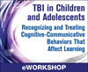 TBI in Children and Adolescents: Recognizing and Treating Cognitive-Communicative Behaviors That Affect Learning