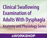 Clinical Swallowing Examination of Adults With Dysphagia: Anatomy and Physiology Series