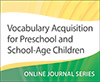 Vocabulary Acquisition for Preschool and School-Age Children