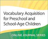 Vocabulary Acquisition for Preschool and School-Age Children