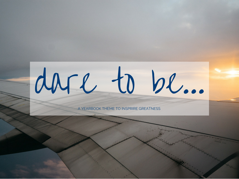 use a dare to be yearbook theme to inspire your campus to greatness