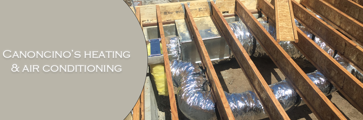 Canonico's Heating & Air Conditioning Offers Duct Work Installation in Santa Rosa, CA