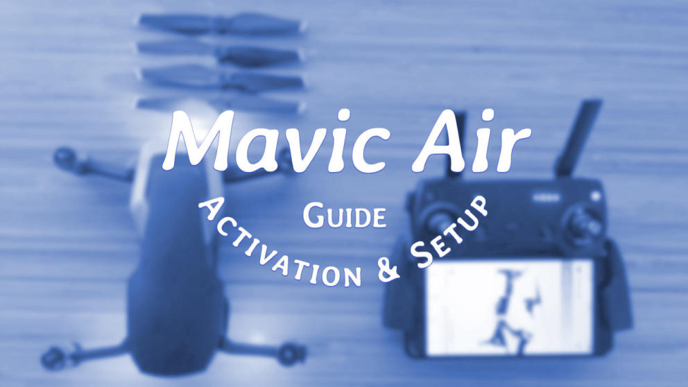 Mavic Air Quick Start Guide | Aerial Guide