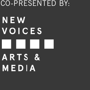 co-presented by: new voices arts & media