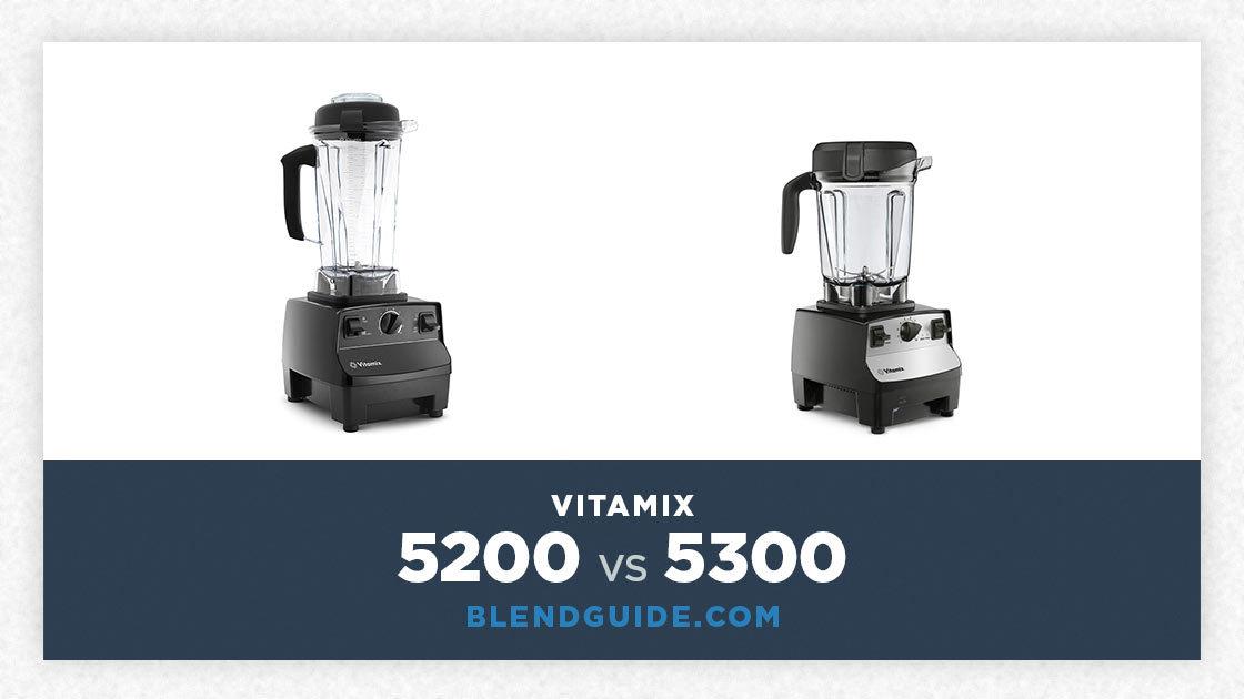 Vitamix 5200 Vs Vitamix 5300
