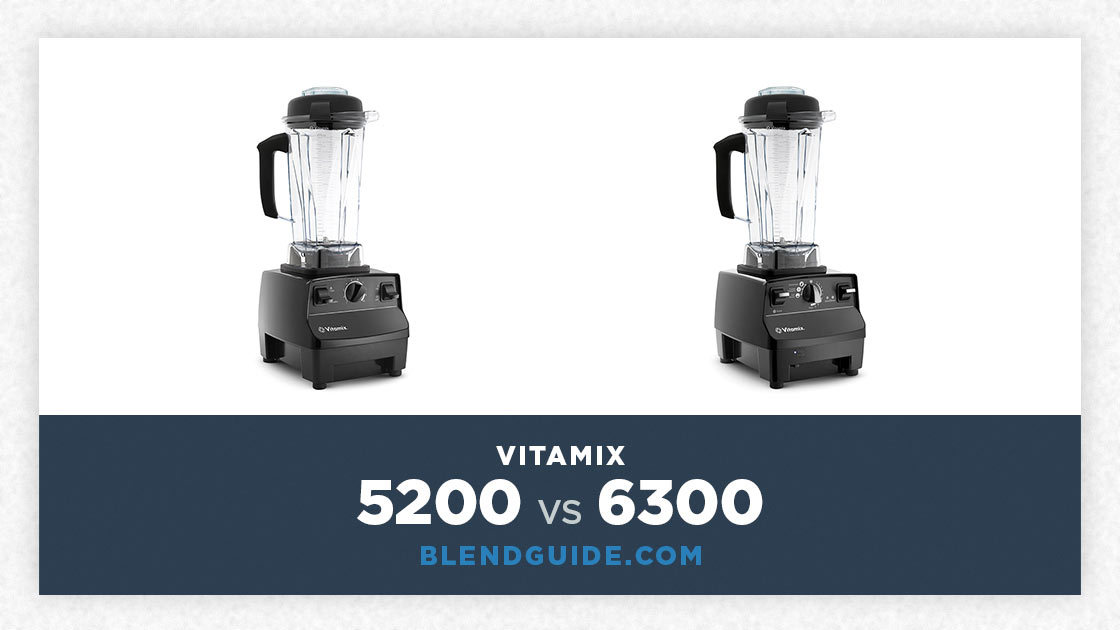 Vitamix 5200 Vs Vitamix 6300