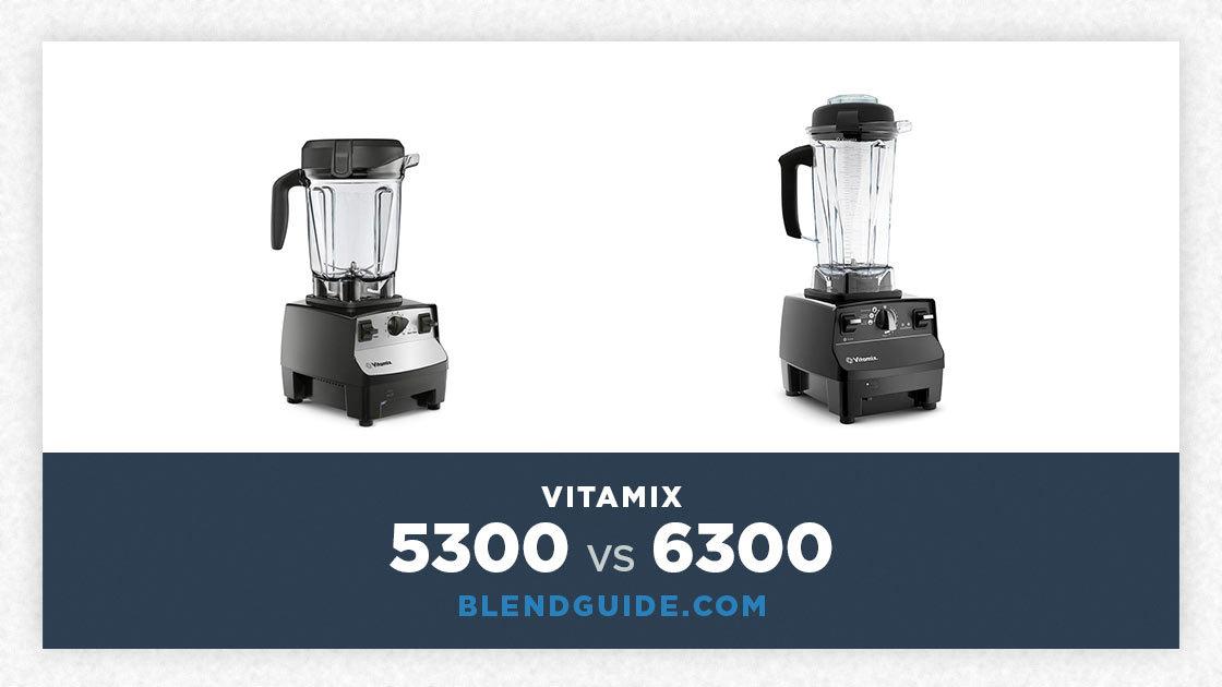 Vitamix 5300 Vs Vitamix 6300