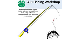 4-H Fishing Workshop - Learn about fishing and the equipment required to fish.