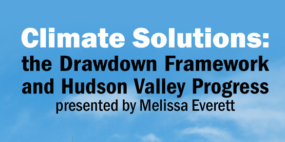 Climate Solutions: the Drawdown Framework and Hudson Valley Progress presented by Melissa Everett