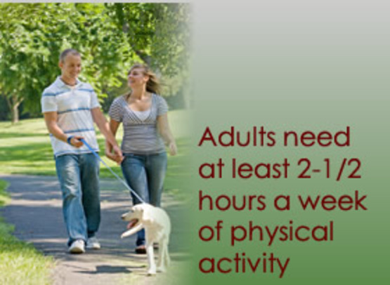 Adults need at least 2 1/2 hours a week of physical activity