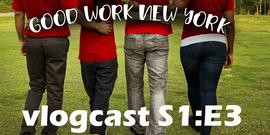 good work new York podcast episode 3