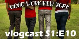 Good Work New York vlogcast season 1 episode 10