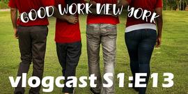 Good Work New York vlogcast season 1 episode 13