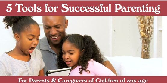 5 Tools for Successful Parenting