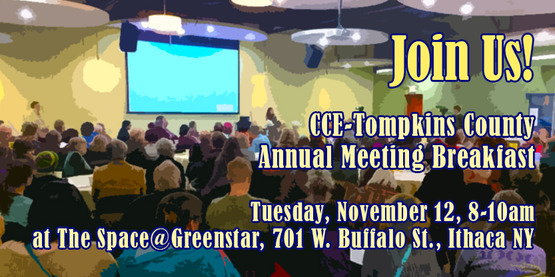 CCE-Tompkins Annual Meeting Breakfast, Tuesday November 13, 2019, 8-10am, at the Space at Greenstar, 701 W. Buffalo Street, Ithaca NY 14850