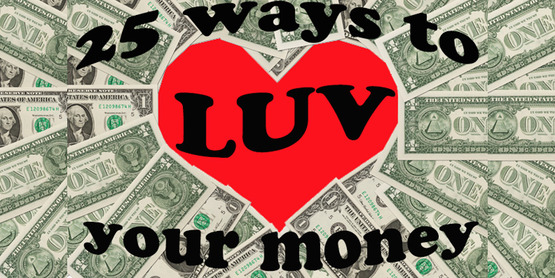 25 Ways to LUV your money