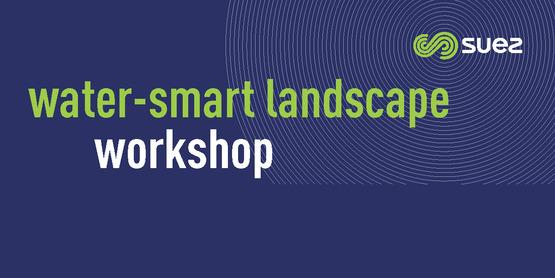 Water-Smart Landscape Workshop presented by Suez.