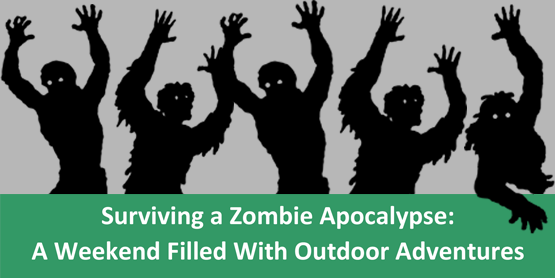 Surviving a Zombie Apocalypse: A Weekend Filled with Outdoor Adventures